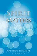 Spirit Matters by Matthew J. Pallamary
